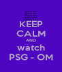 KEEP CALM AND watch PSG - OM - Personalised Poster A4 size