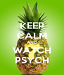 KEEP CALM AND WATCH PSYCH - Personalised Poster A4 size