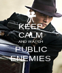 KEEP CALM AND WATCH PUBLIC ENEMIES - Personalised Poster A4 size