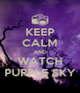 KEEP CALM AND WATCH PURPLE SKY - Personalised Poster A4 size