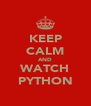 KEEP CALM AND WATCH PYTHON - Personalised Poster A4 size