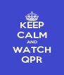 KEEP CALM AND WATCH QPR - Personalised Poster A4 size