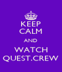 KEEP CALM AND WATCH QUEST.CREW - Personalised Poster A4 size