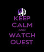 KEEP CALM AND WATCH QUEST - Personalised Poster A4 size