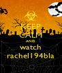 KEEP CALM AND watch rachel194bla - Personalised Poster A4 size
