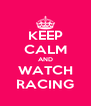 KEEP CALM AND WATCH RACING - Personalised Poster A4 size