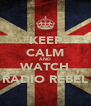 KEEP CALM AND WATCH RADIO REBEL - Personalised Poster A4 size