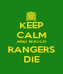 KEEP CALM AND WATCH RANGERS DIE - Personalised Poster A4 size