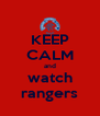KEEP CALM and watch rangers - Personalised Poster A4 size