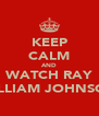 KEEP CALM AND WATCH RAY WILLIAM JOHNSON - Personalised Poster A4 size