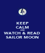 KEEP CALM AND WATCH & READ SAILOR MOON - Personalised Poster A4 size