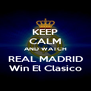 KEEP CALM AND WATCH REAL MADRID Win El Clasico - Personalised Poster A4 size