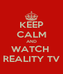 KEEP CALM AND WATCH  REALITY TV - Personalised Poster A4 size