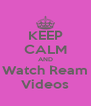KEEP CALM AND Watch Ream Videos - Personalised Poster A4 size