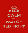 KEEP CALM AND WATCH RED FIGHT - Personalised Poster A4 size