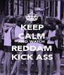 KEEP CALM AND WATCH REDDAM KICK ASS - Personalised Poster A4 size