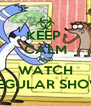 KEEP  CALM AND WATCH REGULAR SHOW - Personalised Poster A4 size