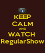 KEEP CALM AND WATCH  RegularShow - Personalised Poster A4 size