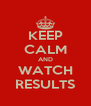 KEEP CALM AND WATCH RESULTS - Personalised Poster A4 size