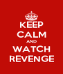 KEEP CALM AND WATCH REVENGE - Personalised Poster A4 size