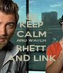 KEEP CALM AND WATCH RHETT AND LINK - Personalised Poster A4 size