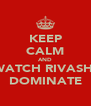 KEEP CALM AND WATCH RIVASH  DOMINATE - Personalised Poster A4 size