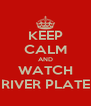 KEEP CALM AND WATCH RIVER PLATE - Personalised Poster A4 size