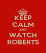 KEEP CALM AND WATCH ROBERTS - Personalised Poster A4 size
