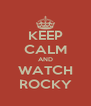 KEEP CALM AND WATCH ROCKY - Personalised Poster A4 size