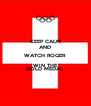 KEEP CALM AND WATCH ROGER WIN THE GOLD MEDAL - Personalised Poster A4 size