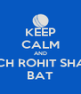 KEEP CALM AND WATCH ROHIT SHARMA BAT - Personalised Poster A4 size