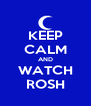 KEEP CALM AND WATCH ROSH - Personalised Poster A4 size