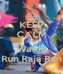 KEEP CALM AND Watch Run Raja Run - Personalised Poster A4 size