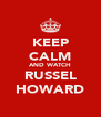 KEEP CALM AND WATCH RUSSEL HOWARD - Personalised Poster A4 size