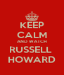 KEEP CALM AND WATCH RUSSELL  HOWARD - Personalised Poster A4 size