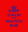 KEEP CALM AND WATCH RvB - Personalised Poster A4 size