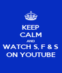 KEEP CALM AND WATCH S, F & S ON YOUTUBE - Personalised Poster A4 size