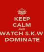 KEEP CALM AND WATCH S.K.W DOMINATE - Personalised Poster A4 size