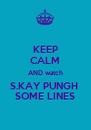 KEEP CALM AND watch S.KAY PUNGH  SOME LINES - Personalised Poster A4 size
