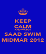 KEEP CALM AND WATCH SAAD SWIM MIDMAR 2012 - Personalised Poster A4 size