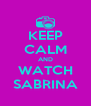 KEEP CALM AND WATCH SABRINA - Personalised Poster A4 size