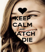 KEEP CALM AND WATCH SADIE - Personalised Poster A4 size