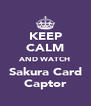 KEEP CALM AND WATCH Sakura Card Captor - Personalised Poster A4 size