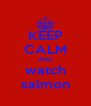 KEEP CALM AND watch salmon - Personalised Poster A4 size