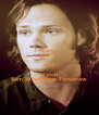 Keep Calm And Watch  Sam Winchester Tomorrow - Personalised Poster A4 size