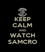 KEEP CALM AND WATCH SAMCRO - Personalised Poster A4 size