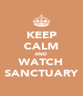 KEEP CALM AND WATCH SANCTUARY - Personalised Poster A4 size