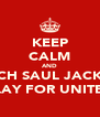 KEEP CALM AND WATCH SAUL JACKSON PLAY FOR UNITED - Personalised Poster A4 size