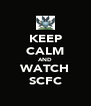 KEEP CALM AND WATCH SCFC - Personalised Poster A4 size