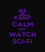 KEEP CALM AND  WATCH SCI-FI - Personalised Poster A4 size